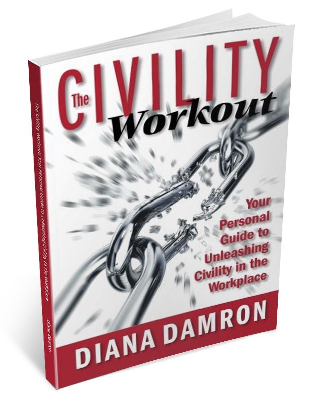 Diana Damron: The Civility Workout: Your Personal Guide to Unleashing Civility in the Workplace