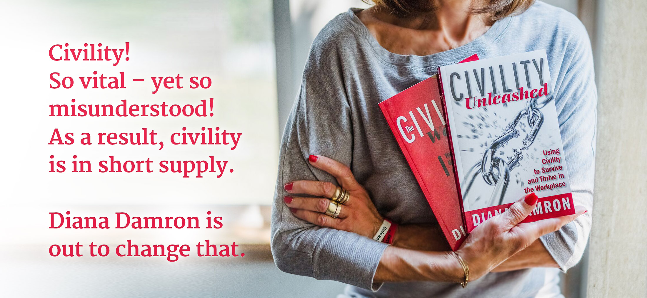 Civility! So vital – yet so misunderstood! As a result, civility is in short supply. Diana Damron is out to change that.